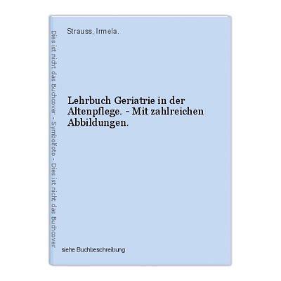 Lehrbuch Geriatrie in der Altenpflege. - Mit zahlreichen Abbildungen. Strauss, I