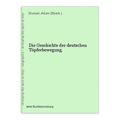 Die Geschichte der deutschen Töpferbewegung. Drunsel, Adam (Bearb.).