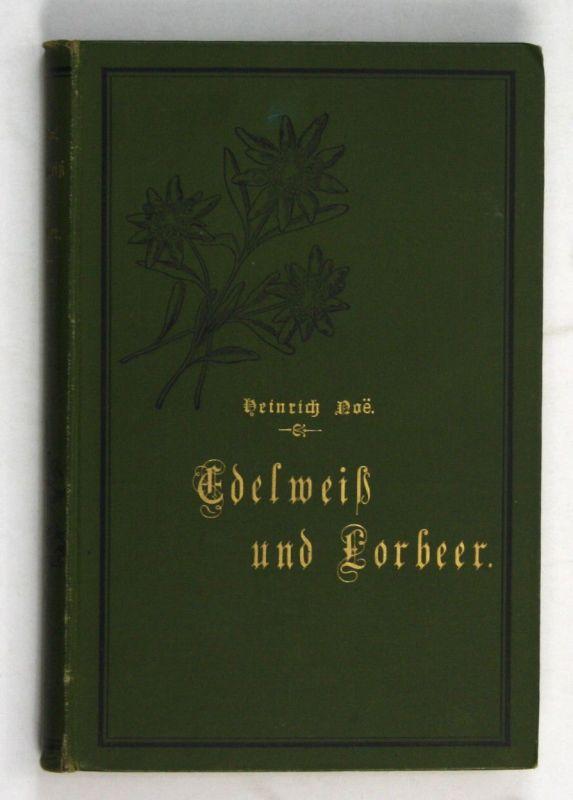 1896 Heinrich Noe Edelweiß und Lorbeer. Tirol Südtirol