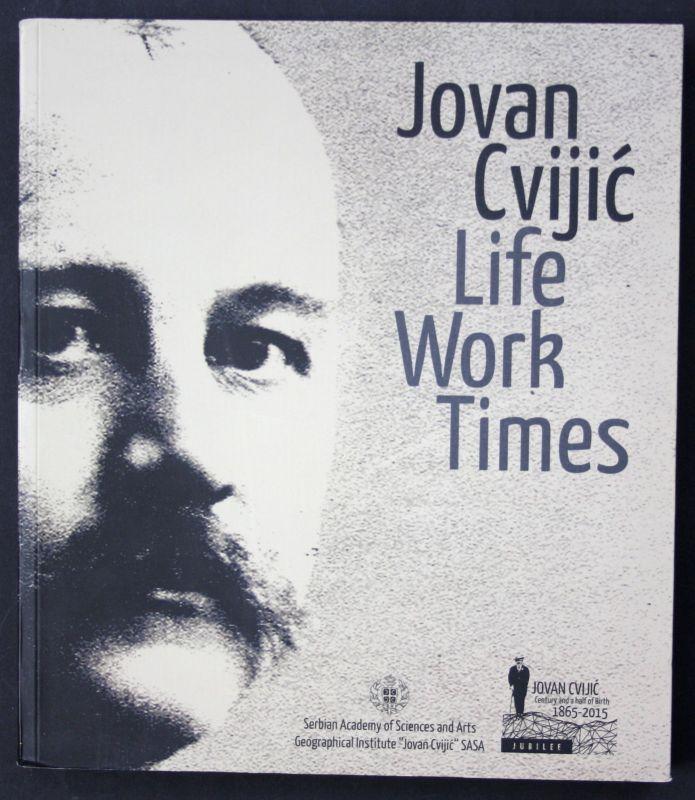 2015 A. Kostic J. Vidojko Jovan Cvijic: Life, Work, Times Biografie Geograph