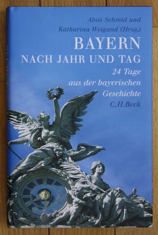 Schmid Weigand Bayern nach Jahr und Tag 24 Tage aus der bayerischen Geschichte