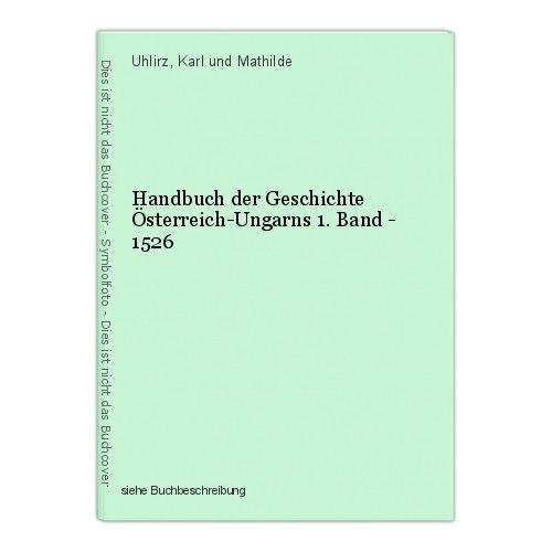 Handbuch der Geschichte Österreich-Ungarns 1. Band - 1526 Uhlirz, Karl und Mathi