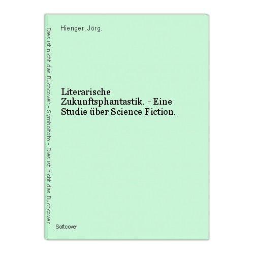 Literarische Zukunftsphantastik. - Eine Studie über Science Fiction. Hienger, Jö