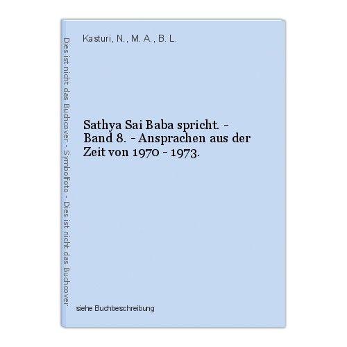 Sathya Sai Baba spricht. - Band 8. - Ansprachen aus der Zeit von 1970 - 1973. Ka