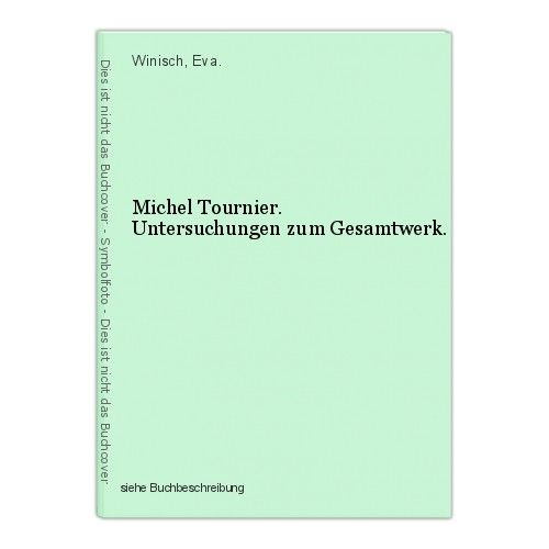 Michel Tournier. Untersuchungen zum Gesamtwerk. Winisch, Eva.