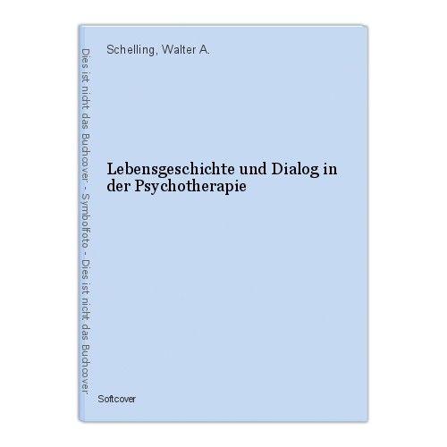 Lebensgeschichte und Dialog in der Psychotherapie Schelling, Walter A.