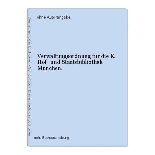 Verwaltungsordnung für die K. Hof- und Staatsbibliothek München.