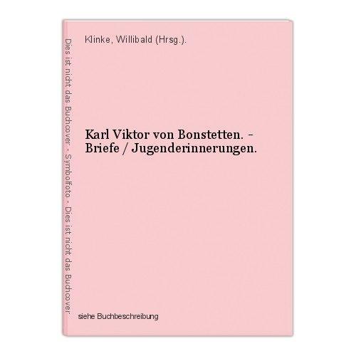 Karl Viktor von Bonstetten. - Briefe / Jugenderinnerungen. Klinke, Willibald (Hr