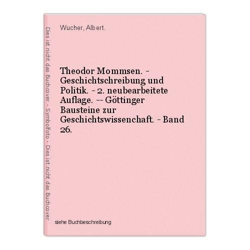 Theodor Mommsen. - Geschichtschreibung und Politik. - 2. neubearbeitete Auflage.