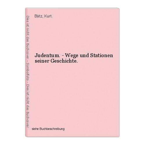 Judentum. - Wege und Stationen seiner Geschichte. Bätz, Kurt. 45185