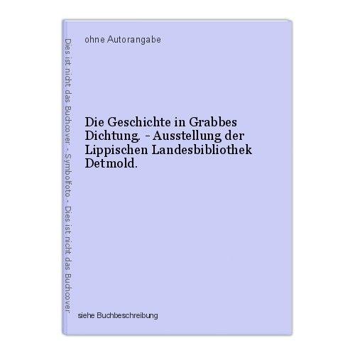 Die Geschichte in Grabbes Dichtung. - Ausstellung der Lippischen Landesbibliothe