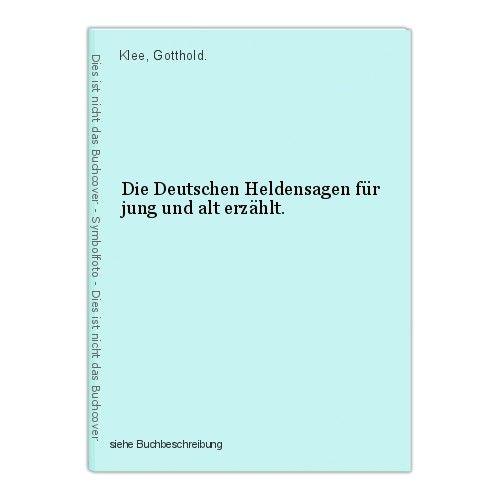 Die Deutschen Heldensagen für jung und alt erzählt. Klee, Gotthold.
