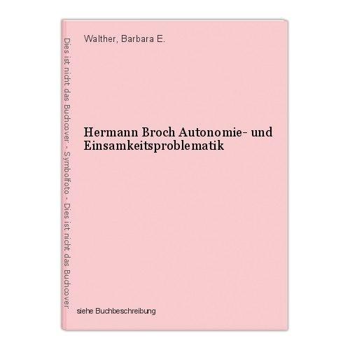 Hermann Broch Autonomie- und Einsamkeitsproblematik Walther, Barbara E.