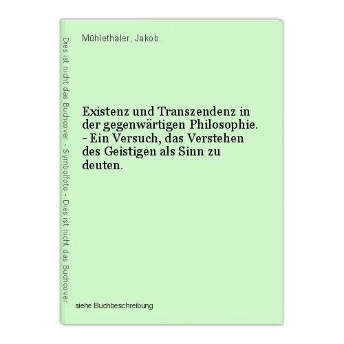 Existenz und Transzendenz in der gegenwärtigen Philosophie. - Ein Versuch, das V