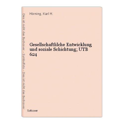 Gesellschaftlilche Entwicklung und soziale Schichtung; UTB 624 Hörning, Karl H.