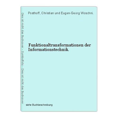 Funktionaltransformationen der Informationstechnik. Posthoff, Christian und Euge