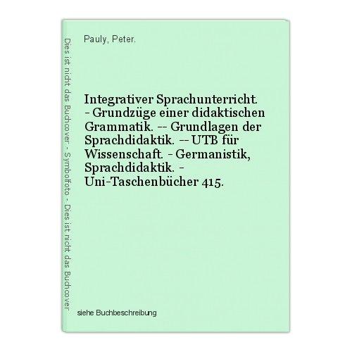 Integrativer Sprachunterricht. - Grundzüge einer didaktischen Grammatik. -- Grun