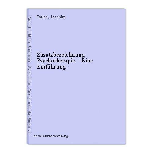 Zusatzbezeichnung Psychotherapie. - Eine Einführung. Faude, Joachim.