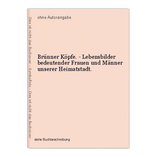 Brünner Köpfe. - Lebensbilder bedeutender Frauen und Männer unserer Heimatstadt.