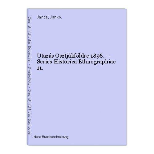 Utazás Osztjákföldre 1898. -- Series Historica Ethnographiae 11. János, Jankó.