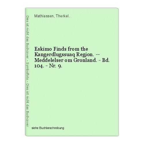 Eskimo Finds from the Kangerdlugssuaq Region. -- Meddelelser om Gronland. - Bd.