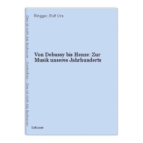 Von Debussy bis Henze: Zur Musik unseres Jahrhunderts Ringger, Rolf Urs