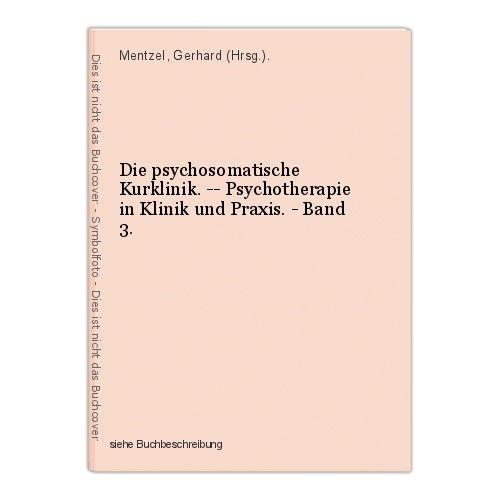 Die psychosomatische Kurklinik. -- Psychotherapie in Klinik und Praxis. - Band 3