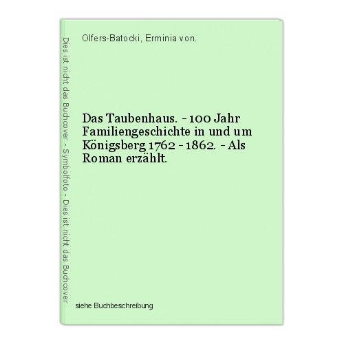 Das Taubenhaus. - 100 Jahr Familiengeschichte in und um Königsberg 1762 - 1862.