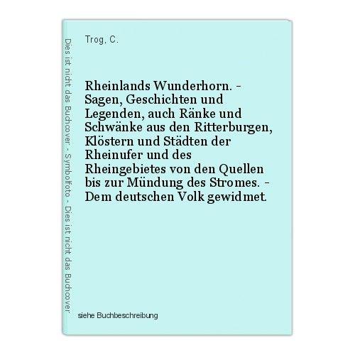Rheinlands Wunderhorn. - Sagen, Geschichten und Legenden, auch Ränke und Schwänk