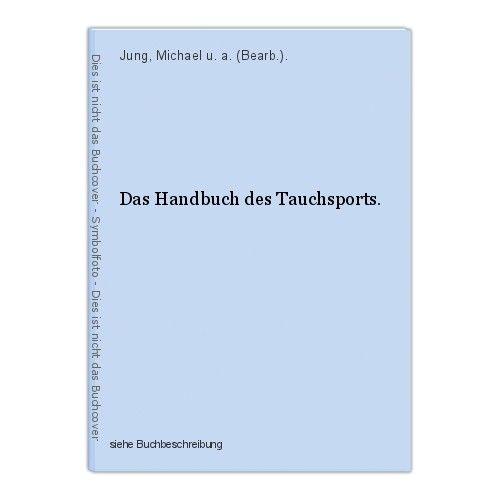 Das Handbuch des Tauchsports. Jung, Michael u. a. (Bearb.).