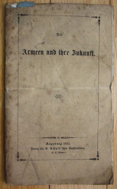 1851 Die Armeen ihre Zukunft Armee Militaria Augsburg Schmidschen Buchhandlung