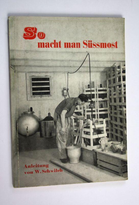 1950 Schwilch So macht man Süssmost Obst Most süß Auflage 8