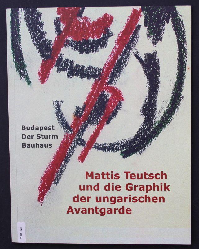 2002 E. Bajkay Mattis Teutsch und die Graphik der ungarischen Avantgarde Kunst