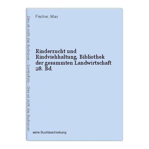 Rinderzucht und Rindviehhaltung. Bibliothek der gesammten Landwirtschaft 28. Bd.