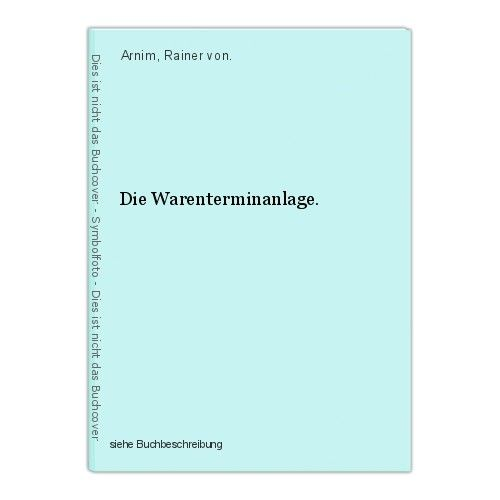 Die Warenterminanlage. Arnim, Rainer von.