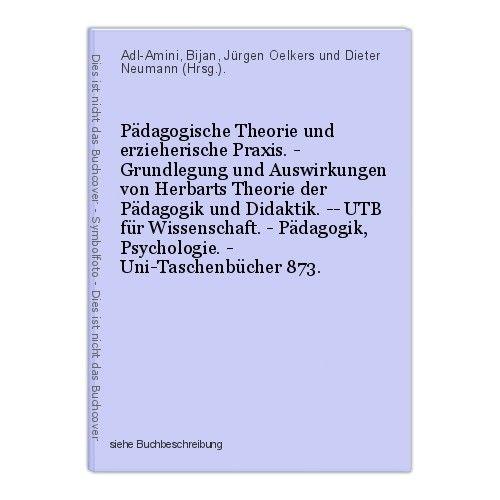 Pädagogische Theorie und erzieherische Praxis. - Grundlegung und Auswirkungen vo 0