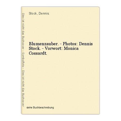 Blumenzauber. - Photos: Dennis Stock. - Vorwort: Monica Cossardt. Stock, Dennis.
