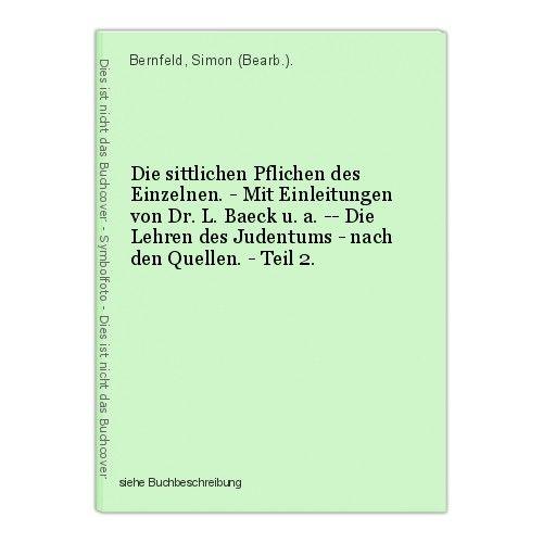 Die sittlichen Pflichen des Einzelnen. - Mit Einleitungen von Dr. L. Baeck u. a.