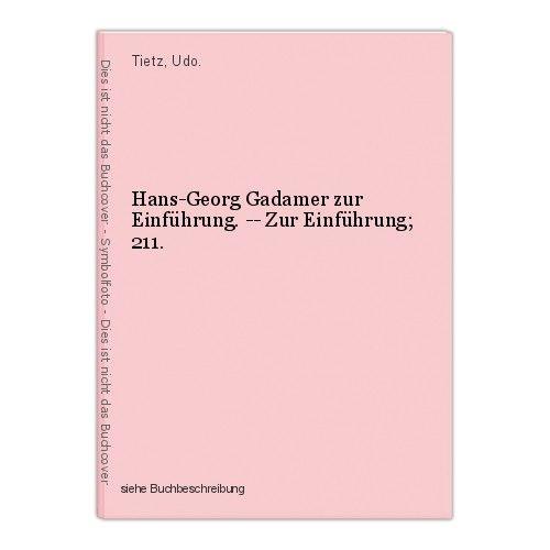 Hans-Georg Gadamer zur Einführung. -- Zur Einführung; 211. Tietz, Udo.