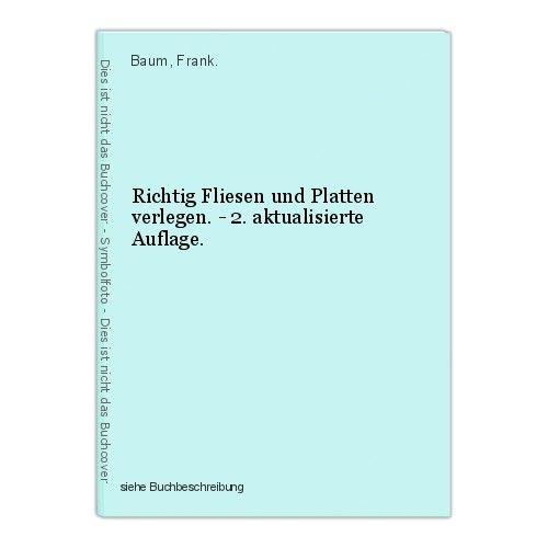 Richtig Fliesen und Platten verlegen. - 2. aktualisierte Auflage. Baum, Frank.