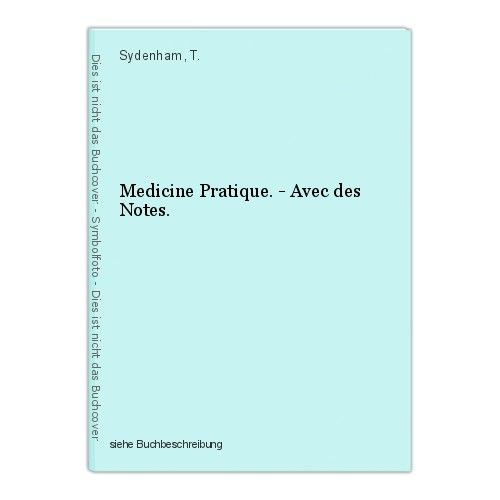 Medicine Pratique. - Avec des Notes. T., Sydenham,: