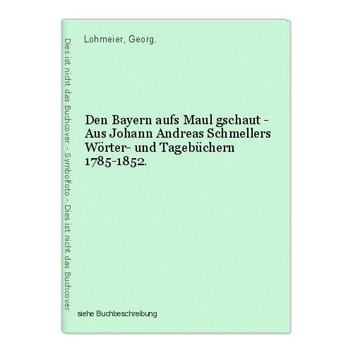 Den Bayern aufs Maul gschaut - Aus Johann Andreas Schmellers Wörter- und Tagebüc