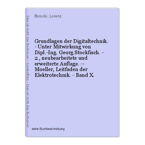 Grundlagen der Digitaltechnik. - Unter Mitwirkung von Dipl.-Ing. Georg Stockfisc