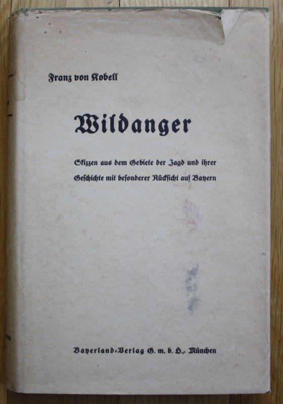 1932 - Franz von Kobell - Wildanger Skizzen aus Jagd und ihrer Geschichte Bayern