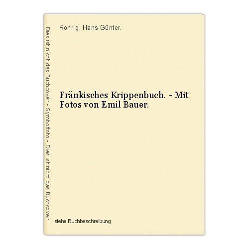 Fränkisches Krippenbuch. - Mit Fotos von Emil Bauer. Röhrig, Hans-Günter.