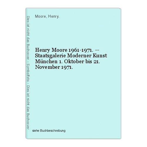 Henry Moore 1961-1971. -- Staatsgalerie Moderner Kunst München 1. Oktober bis 21