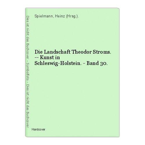 Die Landschaft Theodor Stroms. -- Kunst in Schleswig-Holstein. - Band 30. Spielm