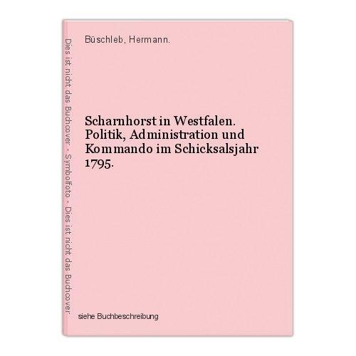 Scharnhorst in Westfalen. Politik, Administration und Kommando im Schicksalsjahr
