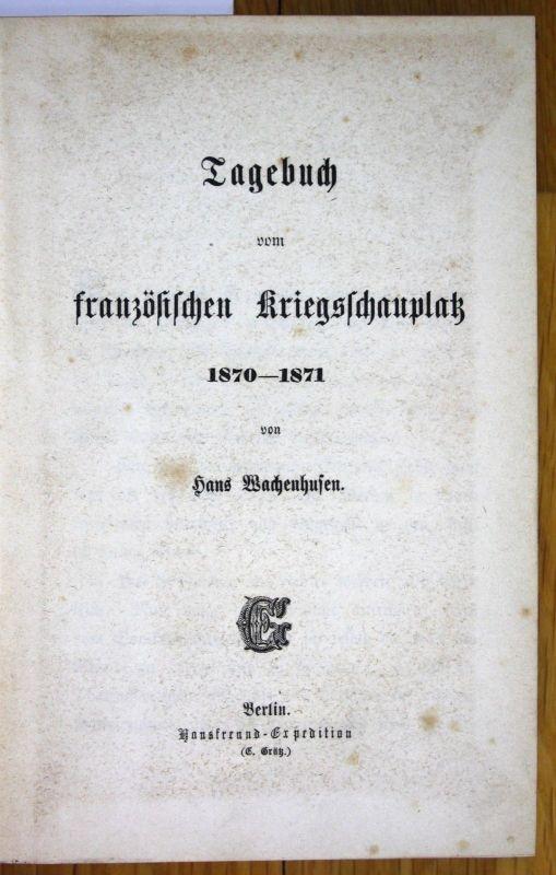 1871 Hans Wachenhusen Tagebuch vom französischen Kriegsschauplatz 2 Teile Krieg