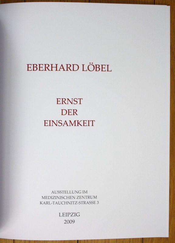 2009 Eberhard Löbel Ernst der Einsamkeit Ausstellung Katalog Kunst